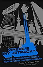 Where's My Jetpack?: A Guide to the Amazing…