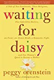 Peggy Orenstein: Waiting for Daisy: A Tale of Two Continents, Three Religions, Five Infertility Doctors, an Oscar, an Atomic Bomb, a Romantic Night, and One Woman's Quest to Become a Mother