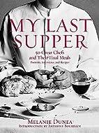 My Last Supper by Melanie Dunea