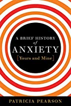 A Brief History of Anxiety...Yours and Mine…