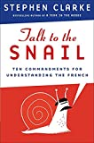 Clarke, Stephen: Talk to the Snail: Ten Commandments for Understanding the French