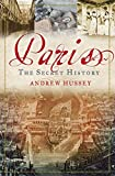 Hussey, Andrew: Paris: The Secret History