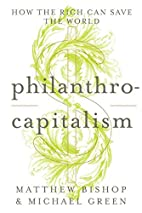 Philanthrocapitalism: How the Rich Can Save…