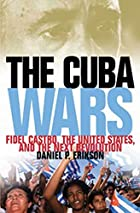 The Cuba Wars: Fidel Castro, the United…