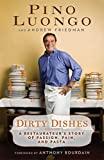 Pino Luongo: Dirty Dishes: A Restaurateur's Story of Passion, Pain, and Pasta