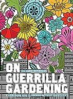 On Guerrilla Gardening: A Handbook for…