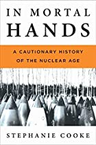 In Mortal Hands: A Cautionary History of the…