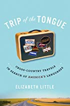 Trip of the Tongue: Cross-Country Travels in…