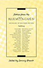 Stories from the Blue Moon Café IV by Sonny…