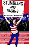 Elliott, Stephen: Stumbling And Raging: More Politically Inspired Fiction