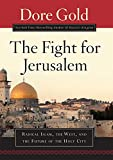 Gold, Dore: The Fight for Jerusalem: Radical Islam, The West, and The Future of the Holy City