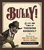 Marschall, Rick: Bully!: The Life and Times of Theodore Roosevelt: Illustrated with More Than 250 Vintage Political Cartoons