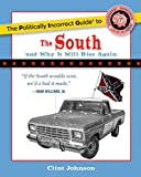 Johnson, Clint: The Politically Incorrect Guide to The South: (And Why It Will Rise Again)