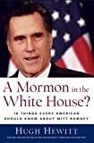 Hewitt, Hugh: A Mormon in the White House?: 10 Things Every Conservative Should Know About Mitt Romney