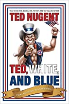 Ted, White, and Blue: The Nugent Manifesto…
