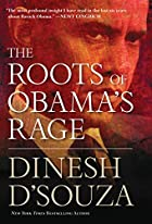 The Roots of Obama&#039;s Rage by Dinesh&hellip;