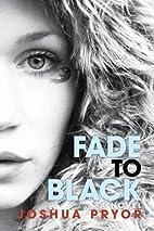 Fade to Black by Josh Pryor