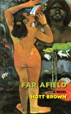Far afield : a novel by Scott Shibuya Brown