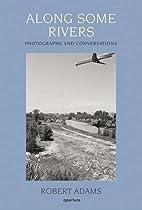 Robert Adams: Along Some Rivers: Photographs…