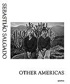 Sebastião Salgado: Other Americas by…
