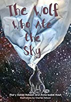 The Wolf Who Ate the Sky by Mary Daniel…