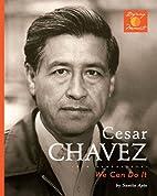 Cesar Chavez: We Can Do It! by Sunita Apte