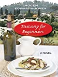 Imogen Edwards-Jones: Tuscany For Beginners