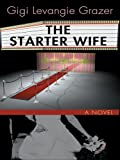 Gigi Levangie Grazer: The Starter Wife