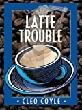 Cleo Coyle: Latte Trouble (Coffeehouse Mysteries, No. 3)