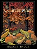 Maggie Bruce: The Gourdmother: The First Gourd Craft Mystery