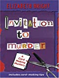 Elizabeth Bright: Invitation To Murder: A Card-Making Mystery