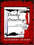Bright, Elizabeth: Deadly Greetings: A Card-making Mystery