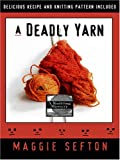 Sefton, Maggie: A Deadly Yarn (Knitting Mysteries, No. 3)