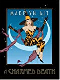 Alt, Madelyn: A Charmed Death (Bewitching Mysteries, No. 2)