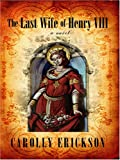 Erickson, Carolly: The Last Wife of Henry VIII