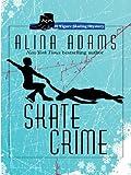 Adams, Alina: Skate Crime (Wheeler Cozy Mystery)