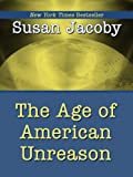 Jacoby, Susan: The Age of American Unreason (Wheeler Hardcover)