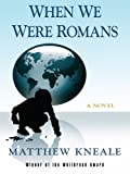 Kneale, Matthew: When We Were Romans (Wheeler Softcover)