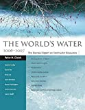 Peter H. Gleick: The World's Water 2006-2007: The Biennial Report on Freshwater Resources (World's Water (Quality))