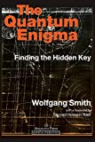Smith, Wolfgang: The Quantum Enigma: Finding the Hidden Key