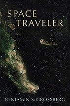 Space traveler : poems by Benjamin S.…