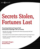 Power, Richard: Secrets Stolen, Fortunes Lost: Preventing Intellectual Property Theft and Economic Espionage in the 21st Century