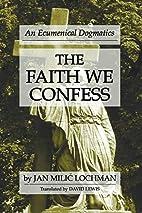 The Faith We Confess: An Ecumenical…