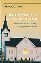 Keeping the Dream Alive by Robert D. Dale