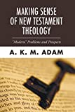 "Adam, A K M: Making Sense of New Testament Theology: """"Modern"""" Problems and Prospects (Studies in American Biblical Hermeneutics)"