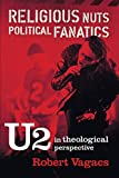 Vagacs, Robert: Religious Nuts, Political Fanatics: U2 in Theological Perspective