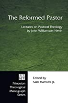 The Reformed Pastor: Lectures on Pastoral…