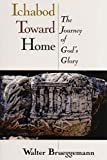 Brueggemann, Walter: Ichabod Toward Home: The Journey of God's Glory