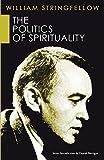 Stringfellow, William: The Politics of Spirituality: (William Stringfellow Reprint)