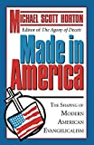 Horton, Michael S.: Made In America: The Shaping of Modern American Evangelicalism